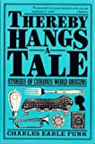 Thereby Hangs a Tale: Stories of Curious Word Origins (Harper colophon books) (006091260X) by Funk, Charles Earle