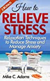How to relieve stress : Relaxation techniques to reduce stress and manage anxiety (stress reliever and stress free book)