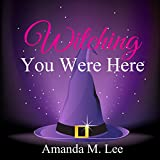 Witching You Were Here: Wicked Witches of the Midwest, Book 3