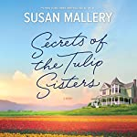 Secrets of the Tulip Sisters: A Captivating Story about Sisters, Secrets and Second Chances | Susan Mallery