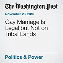 Gay Marriage Is Legal but Not on Tribal Lands (       UNABRIDGED) by Felicia Fonseca Narrated by Jill Melancon