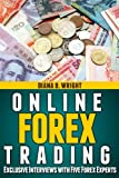 Online Forex Trading: Exclusive Interviews with Five Forex Experts