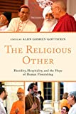img - for The Religious Other: Hostility, Hospitality, and the Hope of Human Flourishing (Interreligious Reflections) book / textbook / text book