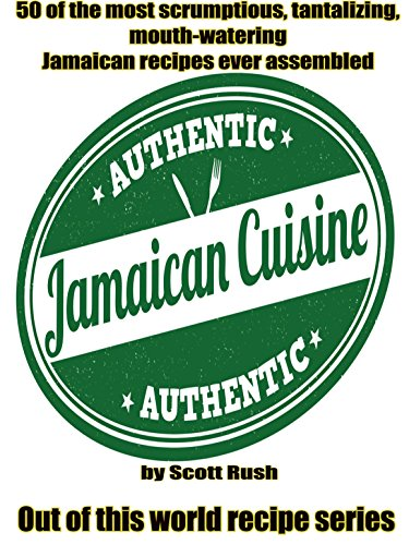 50 of the most Scruptious, Tantalizing, Mouth-watering Jamaican Recipes ever Assembled (Out of This World Recipe Series Book 2)