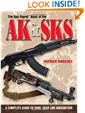 The Gun Digest Book of the AK & SKS: A Complete Guide to Guns, Gear and Ammunition