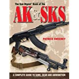 The Gun Digest Book of the AK & SKS: A Complete Guide to Guns, Gear and Ammunition ~ Patrick Sweeney
