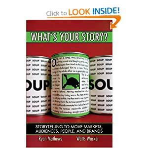 What's Your Story? Storytelling to Move Markets, Audiences, People, and Brands