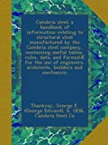 Cambria steel; a handbook of information relating to structural steel manufactured by the Cambria steel company, containing useful tables, rules, ... architects, builders and mechanics;