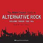 The Alan Cross Guide to Alternative Rock Vol. 3 | Alan Cross