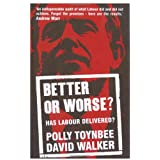 Better or Worse?: Has Labour Delivered?by Polly Toynbee