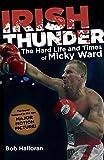 Irish Thunder: The Hard Life And Times Of Micky Ward