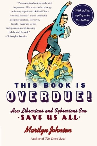 This Book Is Overdue!: How Librarians and Cybrarians Can...