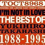 アイム・ノット・イン・ラヴ~ザ・ベスト・オブ・ユキヒロ・タカハシ1988-1995