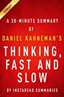 Thinking, Fast and Slow by Daniel Kahneman - A 30-minute Summary