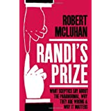 Randi's Prize: What Sceptics Say About the Paranormal, Why They Are Wrong, and Why It Mattersby Robert McLuhan