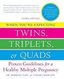 Barbara Luke When You're Expecting Twins, Triplets, or Quads 3rd Edition: Proven Guidelines for a Healthy Multiple Pregnancy