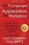 The 5 Languages of Appreciation in the Workplace: Empowering Organizations by Encouraging People (080246176X) by Chapman, Gary D