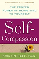 Self-Compassion: Stop Beating Yourself Up and Leave Insecurity Behind