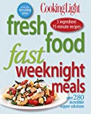 img - for Cooking Light Fresh Food Fast: Weeknight Meals: Over 280 Incredible Supper Solutions book / textbook / text book