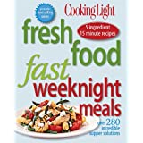 Cooking Light Fresh Food Fast: Weeknight Meals: Over 280 Incredible Supper Solutions ~ Editors of Cooking...