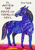 El Artista Que Pinto Un Caballo Azul (World of Eric Carle)