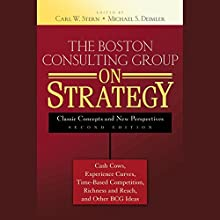 The Boston Consulting Group on Strategy: Classic Concepts and New Perspectives, 2nd Edition (       UNABRIDGED) by Carl W. Stern (editor), Michael S. Deimler (editor) Narrated by Melissa Hughes