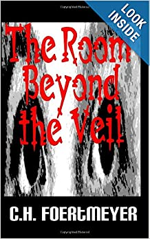 The Room Beyond the Veil by C.H. Foertmeyer, Tom Foertmeyer, Tim Jeffries and Casey Jeffries