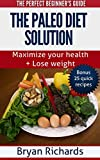 The Paleo Diet Solution - The Perfect Beginners Guide: Maximize your health + Lose weight (Health session Book 1)