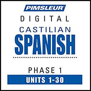 Castilian Spanish Phase 1, Units 1-30: Learn to Speak and Understand Castilian Spanish with Pimsleur Language Programs | [ Pimsleur]