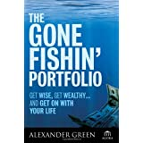 The Gone Fishin' Portfolio: Get Wise, Get Wealthy...and Get on With Your Life ~ Alexander Green