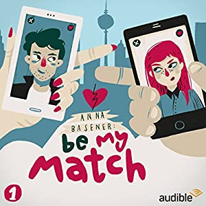 Be My Match (Be My Match 1) Hörspiel