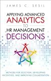 img - for Applying Advanced Analytics to HR Management Decisions: Methods for Selection, Developing Incentives, and Improving Collaboration (FT Press Analytics) book / textbook / text book