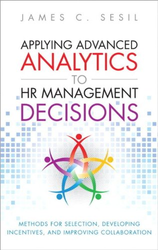 Applying Advanced Analytics To Hr Management Decisions: Methods For Selection, Developing Incentives, And Improving Collaboration (Ft Press Analytics)