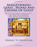 img - for Nuggeteering: Gold... Hunks And Chunks Of Gold!: Advice For Today's Recession... An Ancient Daydream Can End This Modern-Day Money Nightmare book / textbook / text book