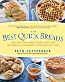 The Best Quick Breads: 150 Recipes for Muffins, Scones, Shortcakes, Gingerbreads, Cornbreads, Coffeecakes, and More (1558321713) by Hensperger, Beth