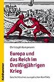 Europa und das Reich im Drei�igj�hrigen Krieg: Geschichte eines europ�ischen Konflikts