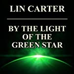 By the Light of the Green Star (       UNABRIDGED) by Lin Carter Narrated by Joel Richards