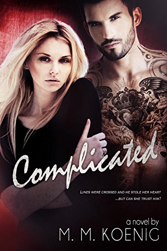There are so many questions – with even more shocking answers… it's complicated.  M. M. Koenig's heart-pounding romantic suspense Complicated (Secrets and Lies Series Book 2)