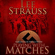 Playing with Matches: Coming of Age in Hitler's Germany Audiobook by Lee Strauss Narrated by Bruce Wiebe