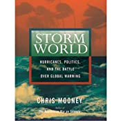 Storm World: Hurricanes, Politics, and the Battle Over Global Warming | [Chris Mooney]