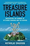 Treasure Islands: Uncovering the Damage of Offshore Banking and Tax Havens by Shaxson, Nicholas (2012)