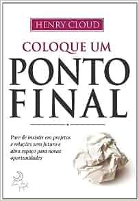 Coloque Um Ponto Final (Em Portugues do Brasil): Henry Cloud