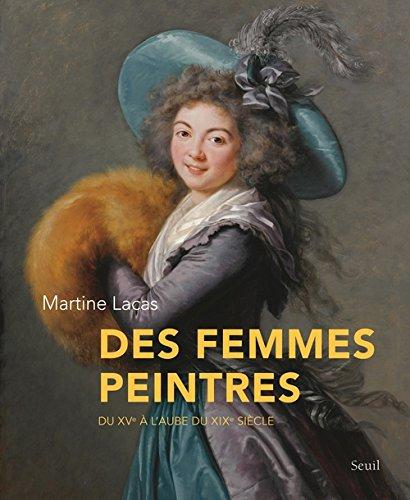 Des femmes peintres : Du XVe à l'aube du XIXe siècle