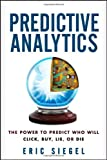 Predictive Analytics: The Power to Predict Who Will Click, Buy, Lie, or Die Paper book ISBN:1118356853