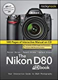 Rainer Dorau The Nikon D80 Dbook: Your Interactive Guide to DSLR Photography