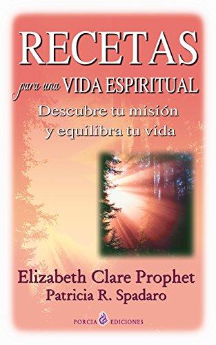Recetas para una vida espiritual: Descubre tu mision y equilibra tu vida