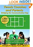 Tennis Coaches and Parents: Bridging the Communication Gap (Strategies for Winning Tennis Book 3)
