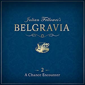 Julian Fellowes's Belgravia Episode 2 Audiobook
