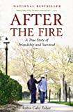 img - for After the Fire: A True Story of Friendship and Survival book / textbook / text book