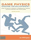 Game Physics Engine Development, Second Edition: How to Build a Robust Commercial-Grade Physics Engine for your Game